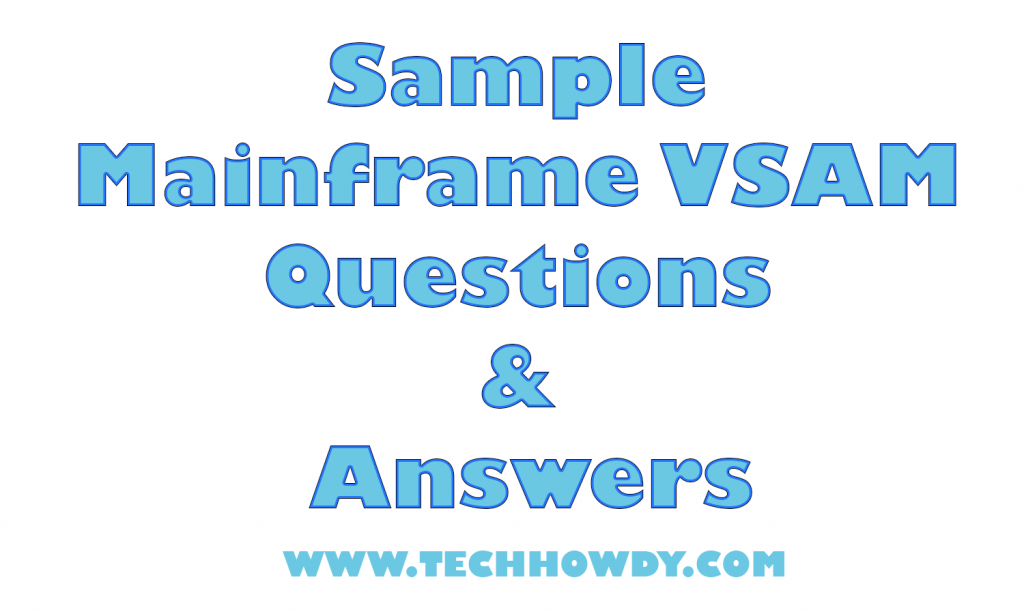 Sample Mainframe VSAM Questions and Answers for IBM Interview 2018