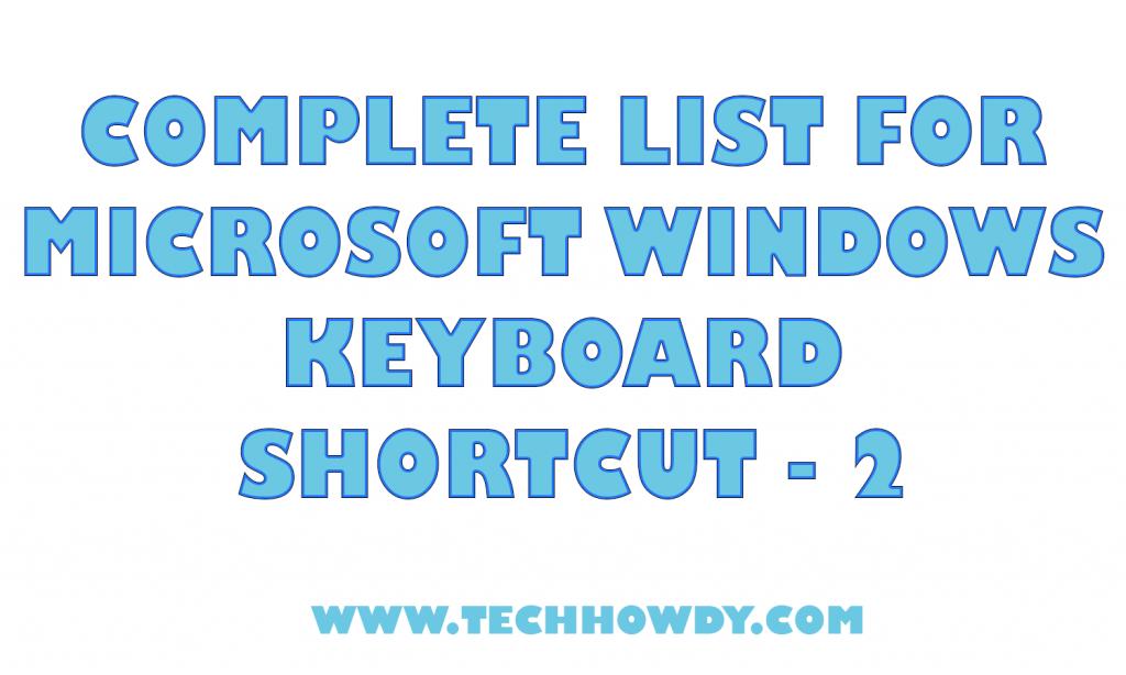 Complete List For Microsoft Windows Keyboard Shortcut 2 Techhowdy
