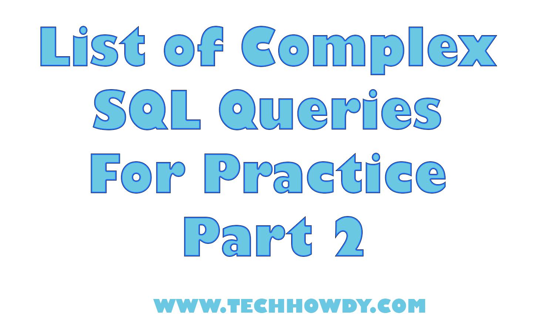 List of Complex SQL Queries For Practice - Part 2 - TechHowdy