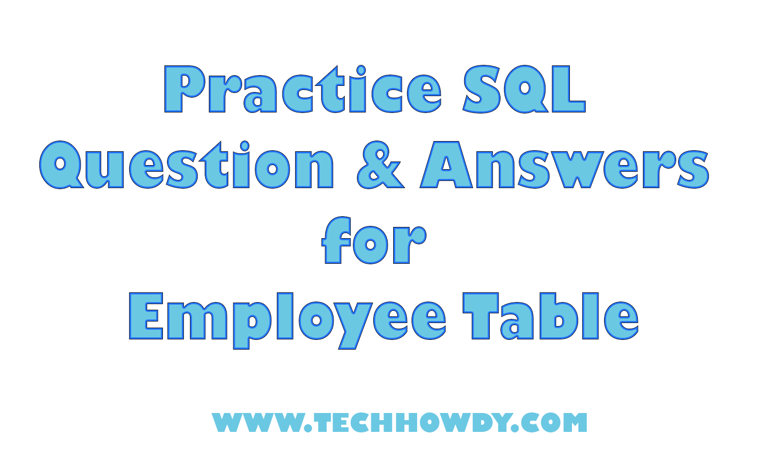 Practice SQL Question and Answers for Employee Table - TechHowdy