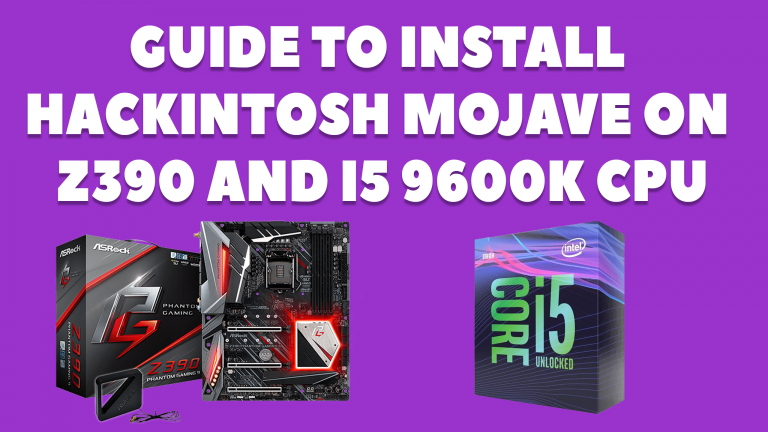 Step BY Step Process to Install Hackintosh Mojave on Z390 and i5