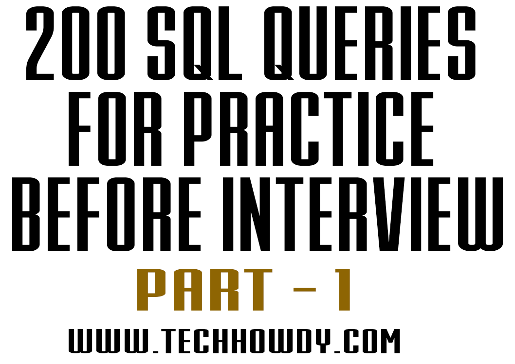List of 200 SQL Queries for Practice Before Interview - TechHowdy