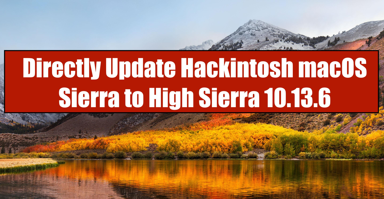 Directly Update Hackintosh macOS Sierra to High Sierra 10 13 6