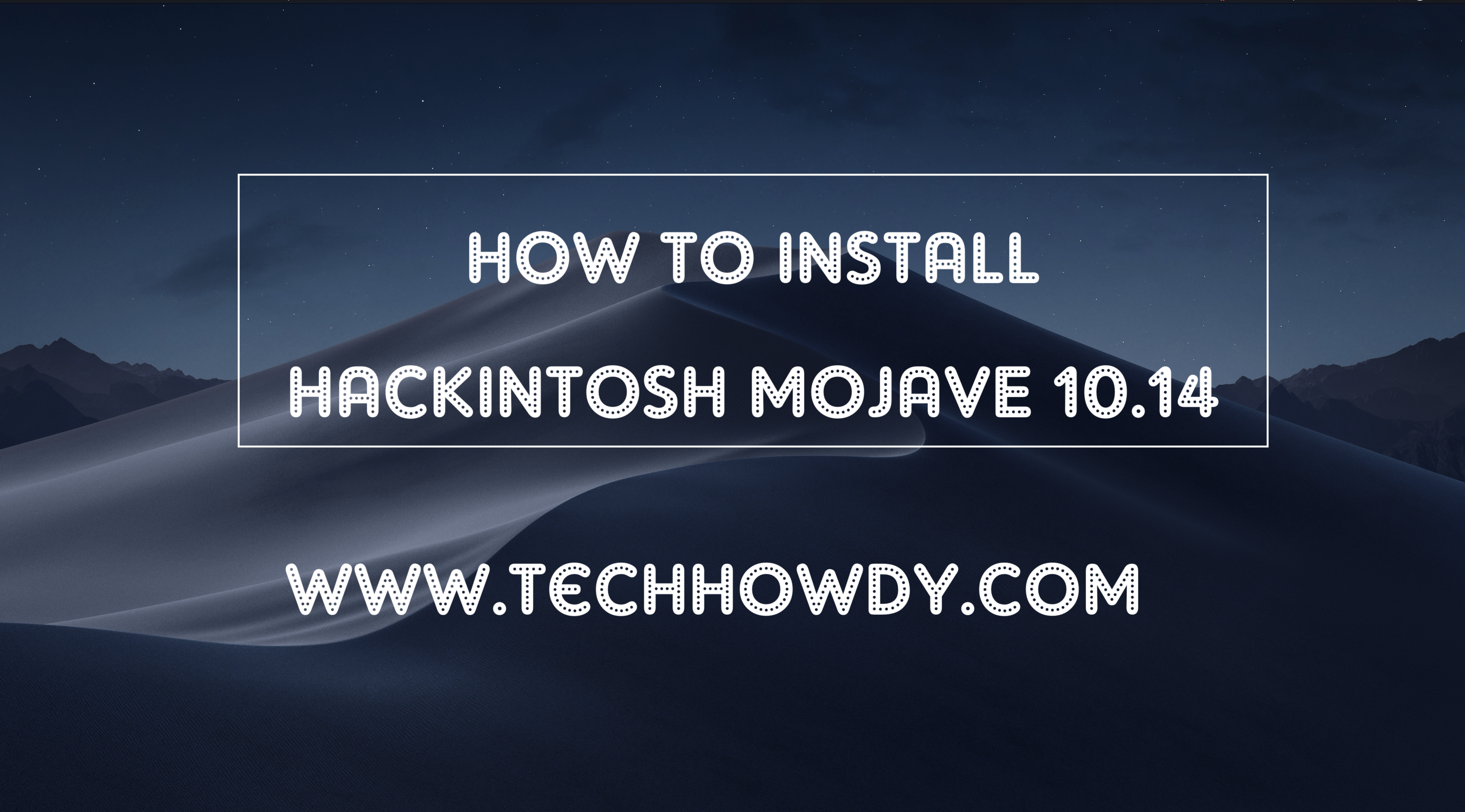 Step By Step Guide to Install Hackintosh macOS Mojave 10 14